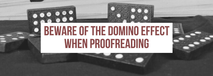 Beware of the domino effect when proofreading