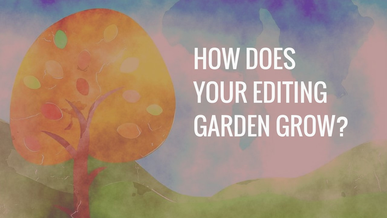 How does your editing garden grow?