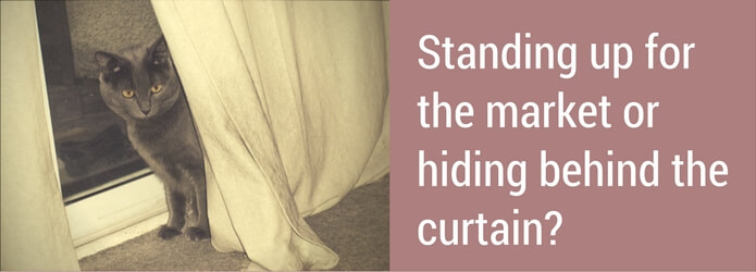 Standing up for the market or hiding behind a curtain